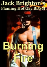 Burning Fire (Flaming Hot Gay BDSM) ebook by Jack Brighton