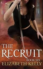 The Recruit (Book Six) ebook by
