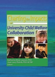 Charting the Impacts of University-Child Welfare Collaboration ebook by Katharine Briar-Lawson,Joan Levy Zlotnik