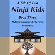 Tale Of Two Ninja Kids, A - Book 3 - Mythical Creatures Of The Forest audiobook by Adam Oakley