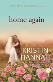 Home Again - A Novel ebook by Kristin Hannah