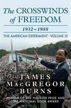 The Crosswinds of Freedom, 1932–1988 - 1932–1988 ebook by James MacGregor Burns