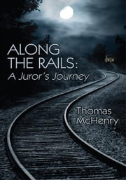 Along the Rails - A Juror's Journey ebook by Thomas McHenry
