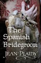 The Spanish Bridegroom ebook by Jean Plaidy