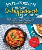 Fix-It and Forget-It Healthy 5-Ingredient Cookbook - 150 Easy and Nutritious Slow Cooker Recipes ebook by Hope Comerford