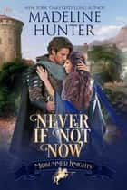 Never If Not Now - Midsummers Knights, #7 ebook by Madeline Hunter, Midsummer Knights