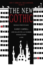 The New Gothic - Don't Embrace the Darkness. Fear It. ebook by Beth K. Lewis