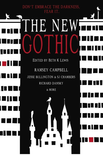 The New Gothic - Don't Embrace the Darkness. Fear It. ebook by
