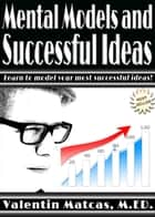 Mental Models and Successful Ideas ebook by Valentin Matcas