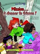 Mission… à donner le frisson ! ebook by Lili Chartrand, Mathieu Benoit
