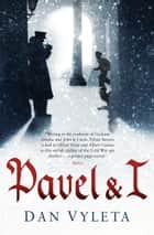Pavel & I ebook by Dan Vyleta