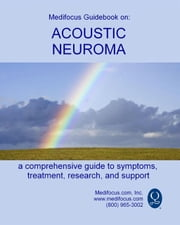 Medifocus Guidebook On: Acoustic Neuroma ebook by Elliot Jacob PhD. (Editor)