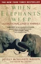 When Elephants Weep ebook by Jeffrey Moussaieff Masson,Susan McCarthy