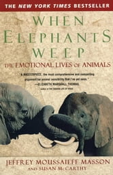 When Elephants Weep - The Emotional Lives of Animals ebook by Jeffrey Moussaieff Masson,Susan McCarthy