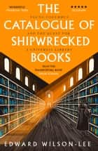 The Catalogue of Shipwrecked Books: Young Columbus and the Quest for a Universal Library ebook by Edward Wilson-Lee