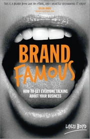 Brand Famous - How to get everyone talking about your business ebook by Linzi Boyd