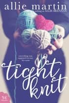 Tight Knit ebook by Allie Martin