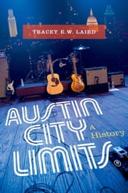 Austin City Limits: A History ebook by Tracey E. W. Laird