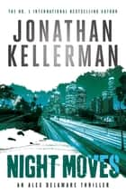 Night Moves (Alex Delaware series, Book 33) ebook by Jonathan Kellerman