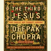 The Third Jesus - The Christ We Cannot Ignore audiobook by Deepak Chopra, M.D.