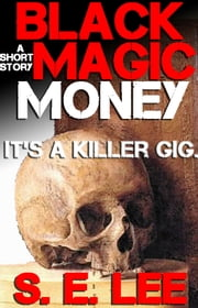 Black Magic Money: a supernatural horror short story ebook by S. E. Lee