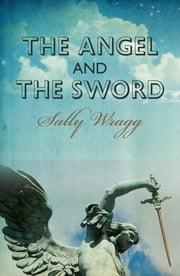 The Angel and the Sword ebook by Sally Wragg
