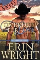 Overdue for Love - A Sweet Long Valley Romance ebook by Erin Wright