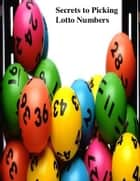 Secrets to Picking Lotto Numbers ebook by V.T.