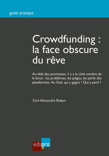 Crowdfunding : la face obscure du rêve - Guide pratique ebook by Carl-Alexandre Robyn