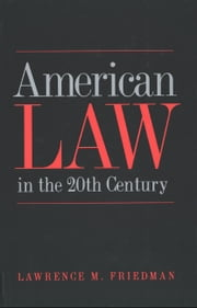 American Law in the Twentieth Century ebook by Professor Lawrence M. Friedman