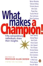 What Makes A Champion? - Fifty Extraordinary Individuals Share their Insights ebook by Allan Snyder