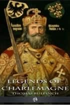 Legends of Charlemagne ebook by Thomas Bulfinch