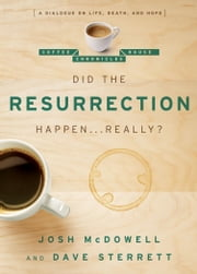 Did the Resurrection Happen . . . Really? - A Dialogue on Life, Death, and Hope ebook by Dave Sterrett,Josh McDowell