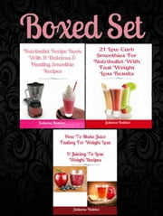 Box Set: How To Make Juice Fasting: 11 Juicing To Lose Weight Recipes + Nutribullet Recipe Book With 11 Healthy Smoothie Recipes + 21 Low Carb Smoothies Nutribullet ebook by Inge Baum