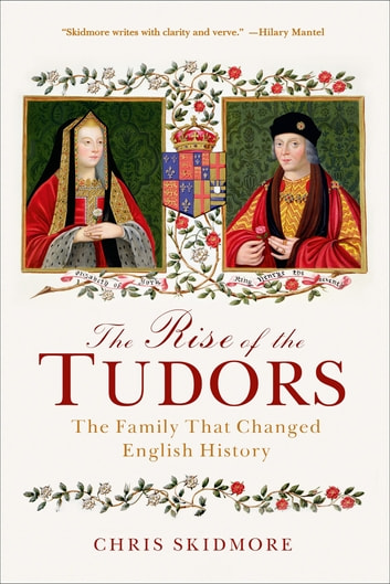 The Rise of the Tudors - The Family That Changed English History ebook by Chris Skidmore
