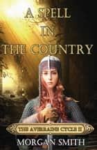 A Spell in the Country Book Two of the Averraine Cycle ebook by Morgan Smith