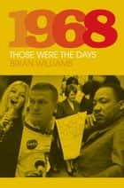 1968 - Those Were the Days ebook by Brian Williams