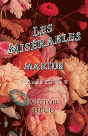 Les Misérables, Volume III of V, Marius ebook by Victor Hugo