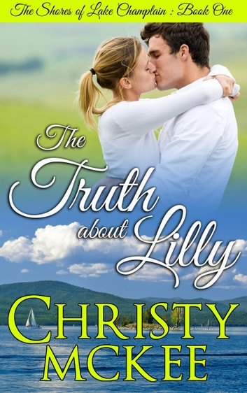 The Truth About Lilly - The Shores of Lake Champlain, #1 ebook by Christy McKee