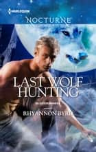 Last Wolf Hunting ebook by Rhyannon Byrd