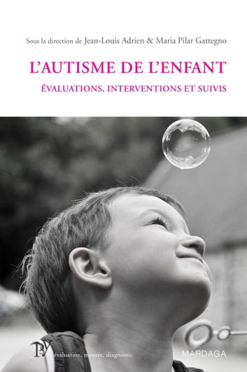 L'autisme de l'enfant - Évaluations, interventions et suivis ebook by Jean-Louis Adrien,Maria Pilar Gattegno