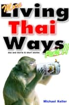 More Living Thai Ways ebook by Michael Keller