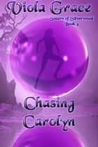 Chasing Carolyn ebook by Viola Grace