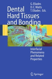 Dental Hard Tissues and Bonding - Interfacial Phenomena and Related Properties ebook by George Eliades, David C. Watts, Theodore Eliades