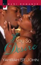 If You So Desire (Mills & Boon Kimani) ebook by Yahrah St. John