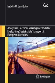 Analytical Decision-Making Methods for Evaluating Sustainable Transport in European Corridors ebook by Isabella Lami