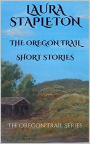The Oregon Trail Series Short Stories ebook by Laura Stapleton