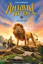 Animal totem : N° 6 - La chute ebook by Eliot Schrefer