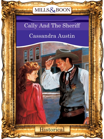 Cally And The Sheriff (Mills & Boon Vintage 90s Modern) ebook by Cassandra Austin