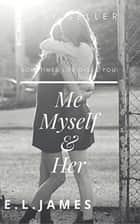 Me Myself & Her ebook by E L James
